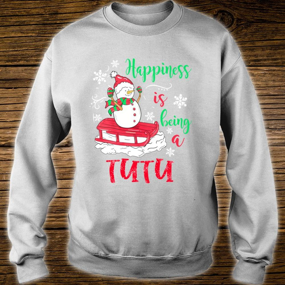 Happiness Is Being TuTu Christmas Snowman Shirt sweater