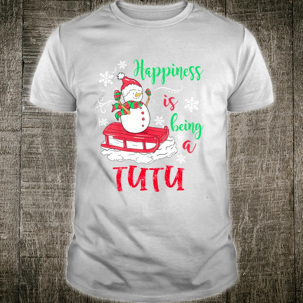Happiness Is Being TuTu Christmas Snowman Shirt