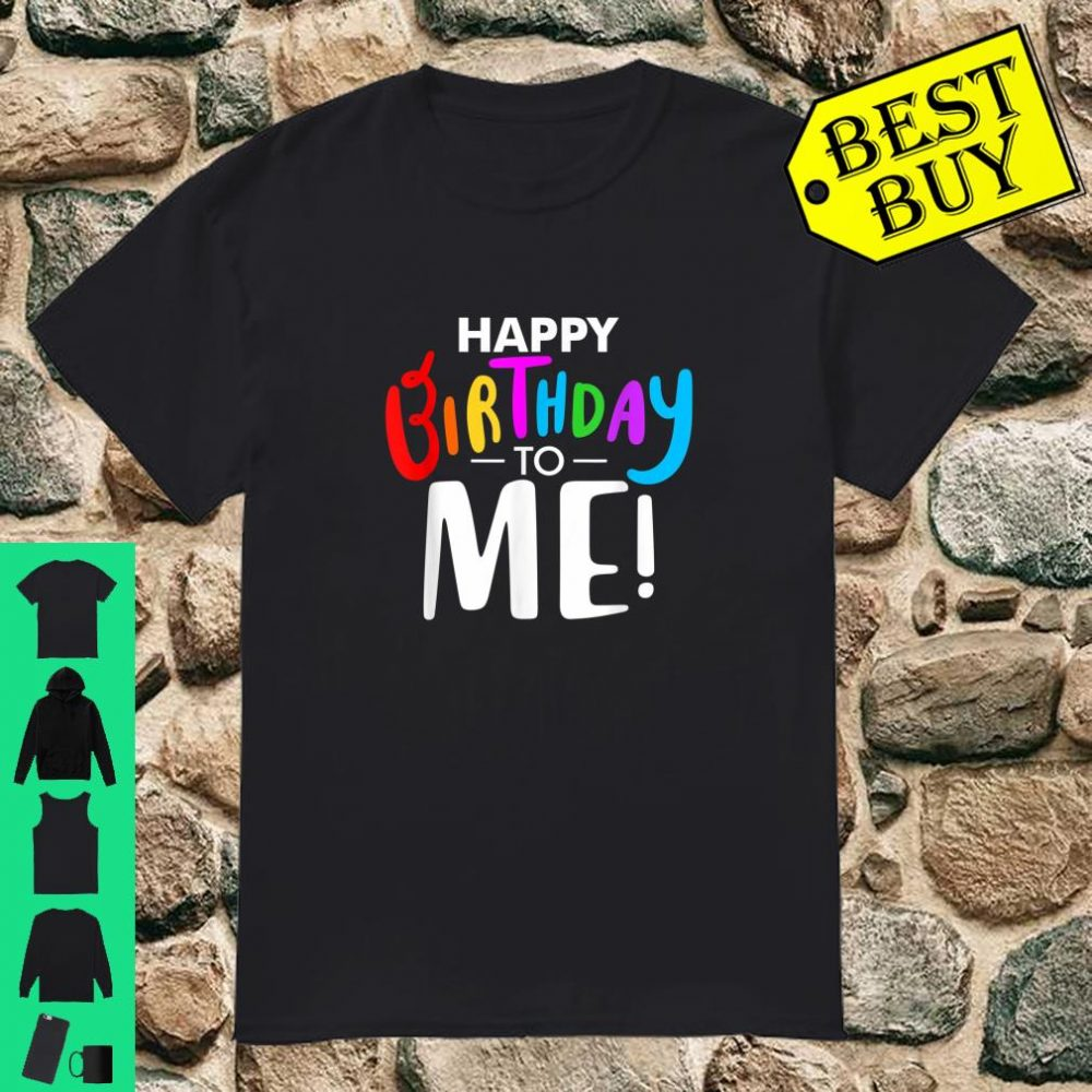 Happy Birthday To Me Shirt