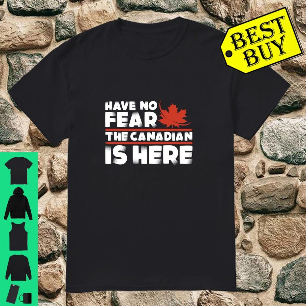 Have No Fear The Canadian Is Here Canada Maple Leaf Pride shirt