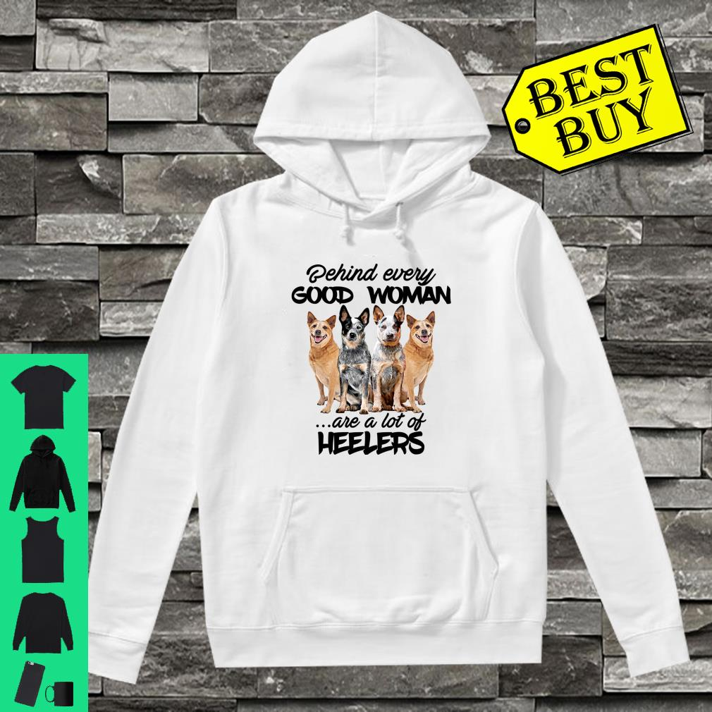 Heeler Behind Every Woman shirt hoodie