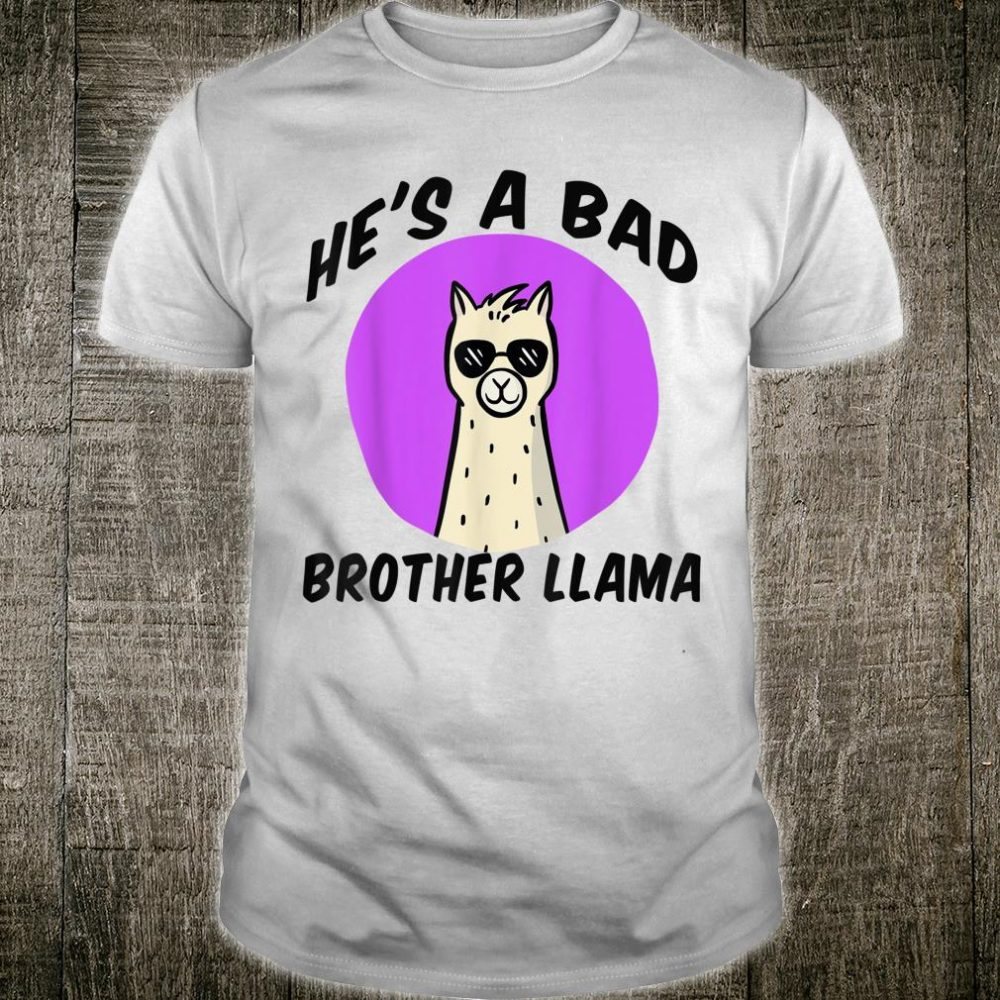 He's a Bad Brother Llama Family Birthday Alpaca Cool Shirt