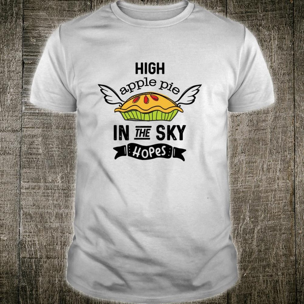 High Apple Pie Hopes Motivational Baking Shirt