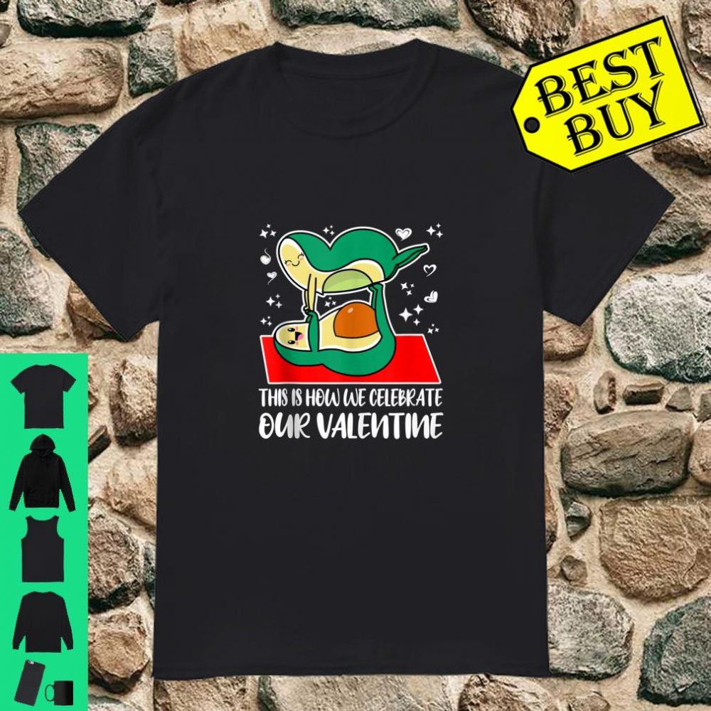 How We Celebrate Our Valentine's Day Acroyoga Couple Avocado Shirt