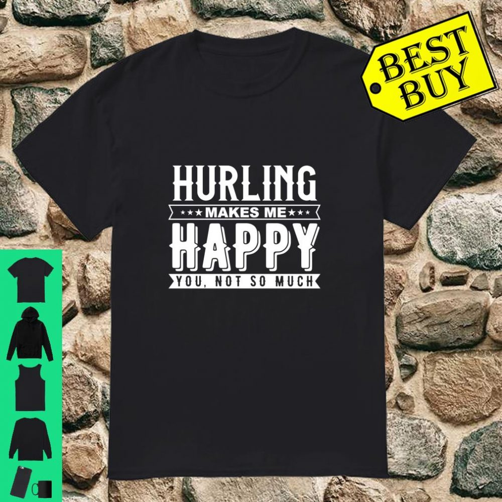 Hurling Makes Me Happy You Not So Much Langarm Shirt