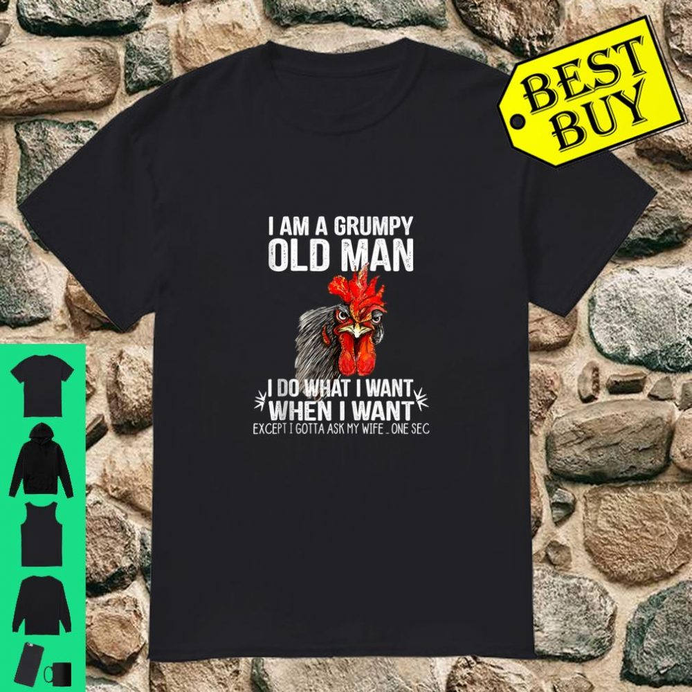 I Am A Grumpy Old Man Do What I Want Chicken Gift Shirt