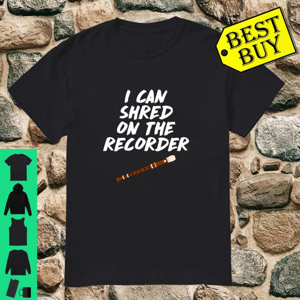I Can Shred On The Recorder Instrument Flute Music Class shirt