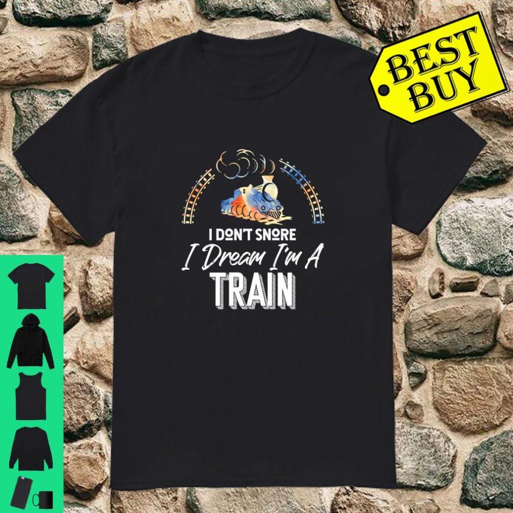 I Don't Snore I Dream I'm A Train Train Engineer Conductor Shirt