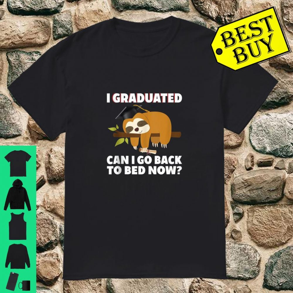 I Graduated Can I Go Back To Bed Now Sloth Graduation Shirt