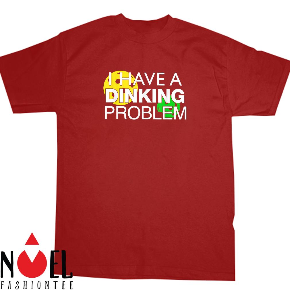 I Have A Dinking Problem Shirt