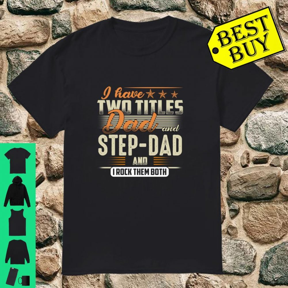 I Have Two Titles Dad and StepDad for Dad Shirt