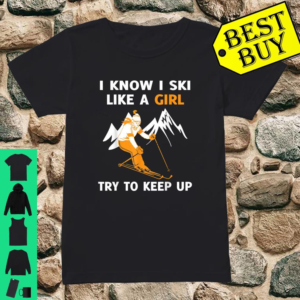 I Know I Ski Like A Girl Try To Keep Up Shirt ladies tee