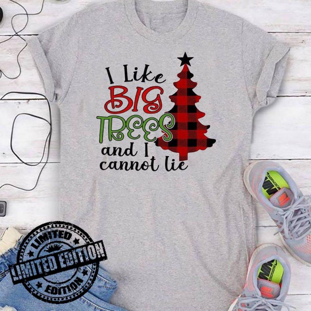 I Liek Big Trees And I Cannot Lie shirt