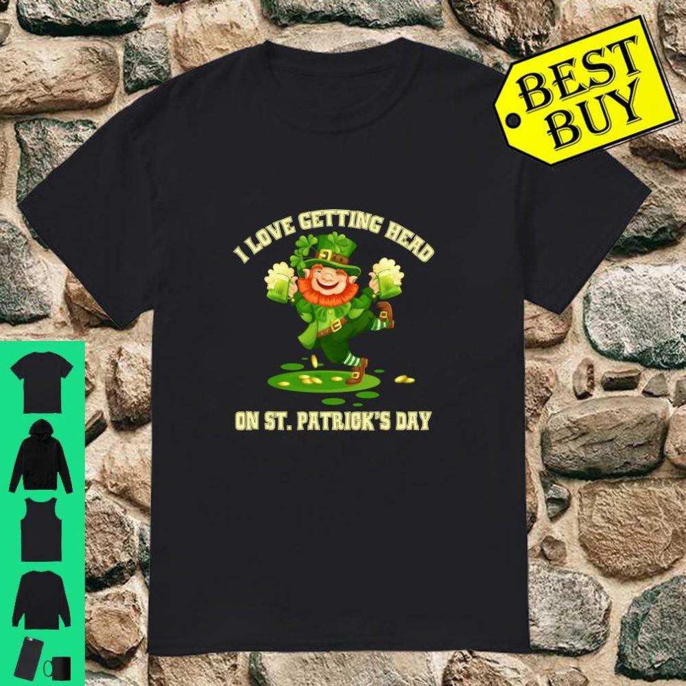 I Love Getting Head on St Patricks Day Leprechaun Naughty shirt