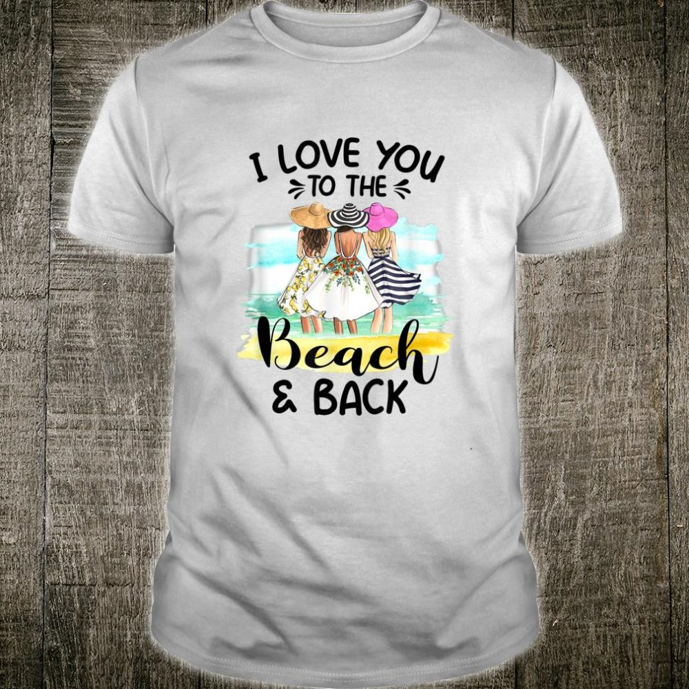I Love You To The Beach And Back Shirt
