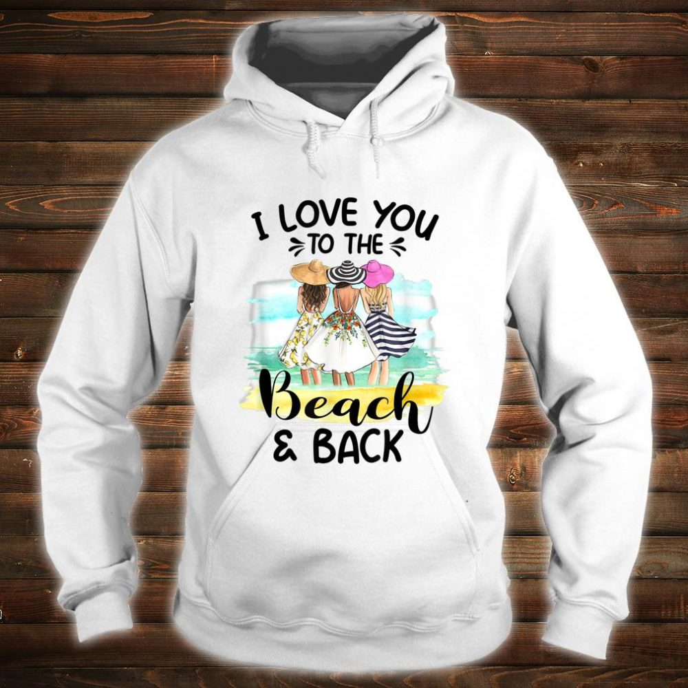 I Love You To The Beach And Back Shirt hoodie