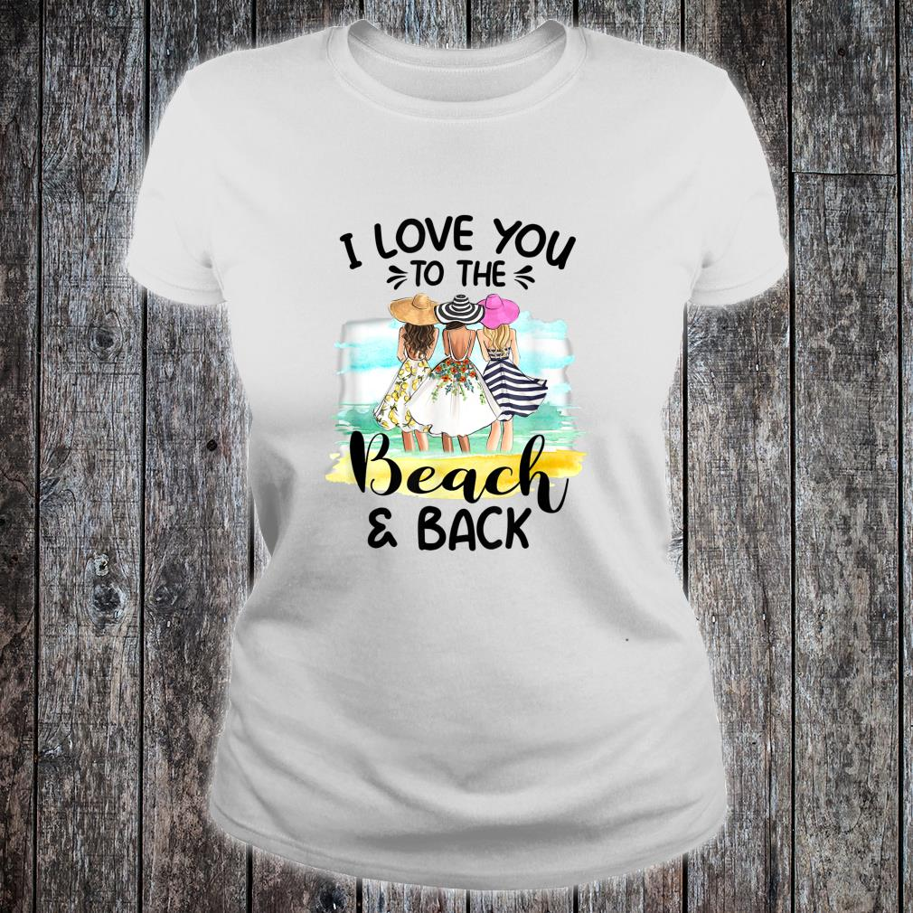 I Love You To The Beach And Back Shirt ladies tee