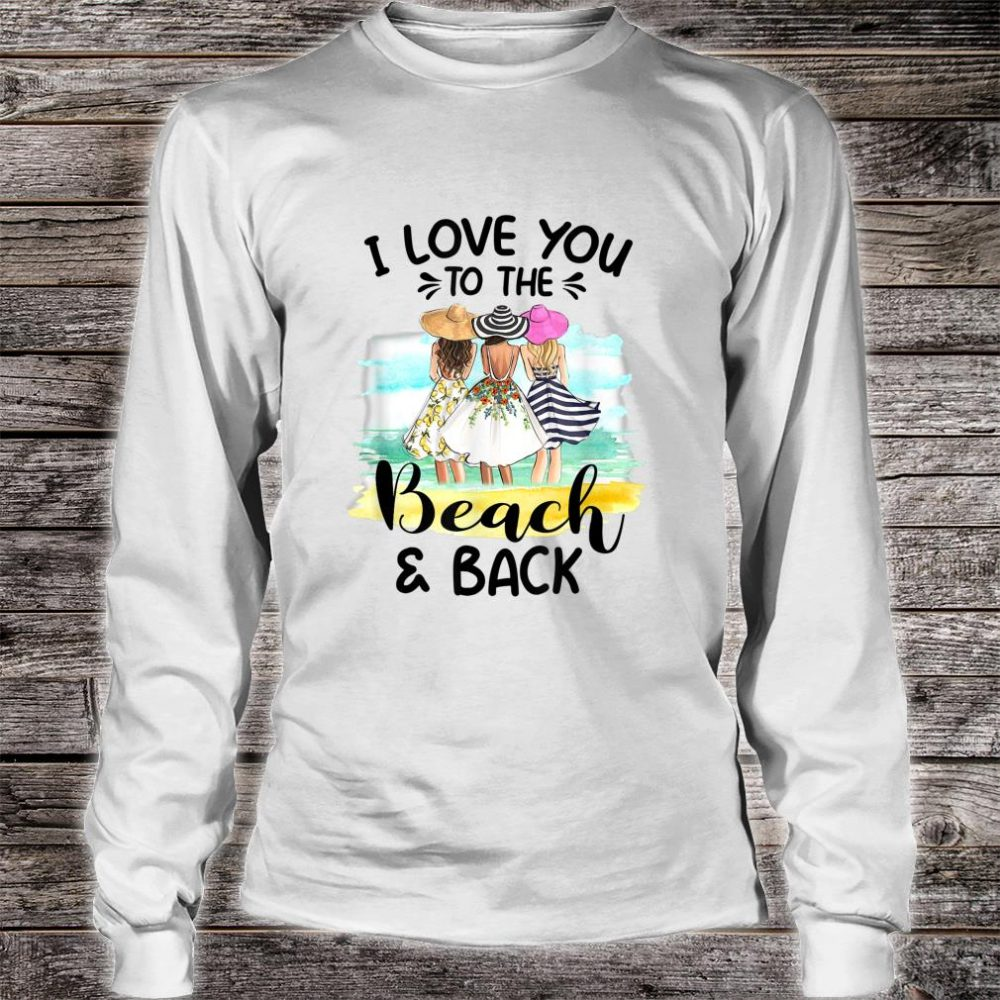 I Love You To The Beach And Back Shirt long sleeved