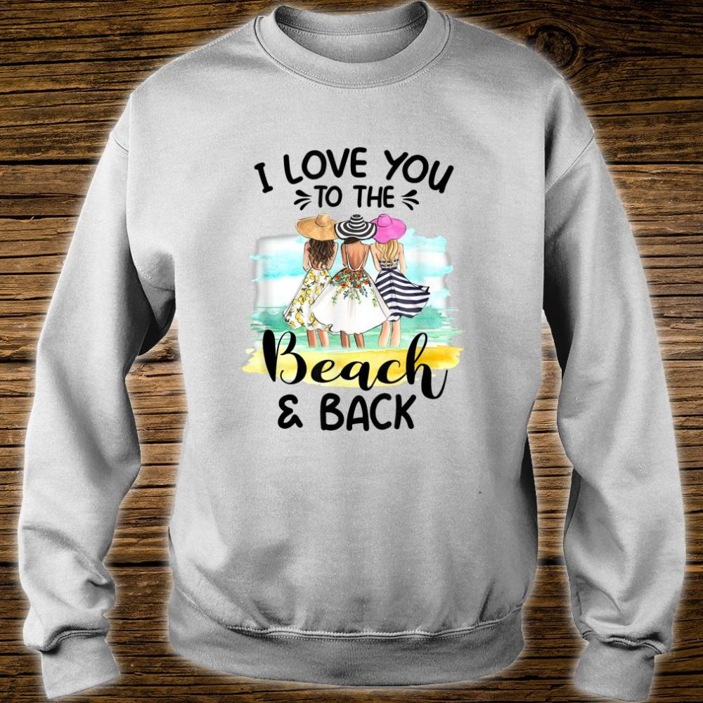 I Love You To The Beach And Back Shirt sweater