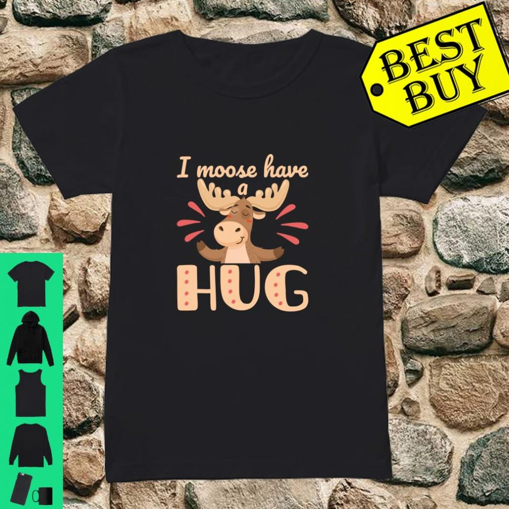I Moose Have a Hug Cute Wildlife Animal Pun Shirt ladies tee