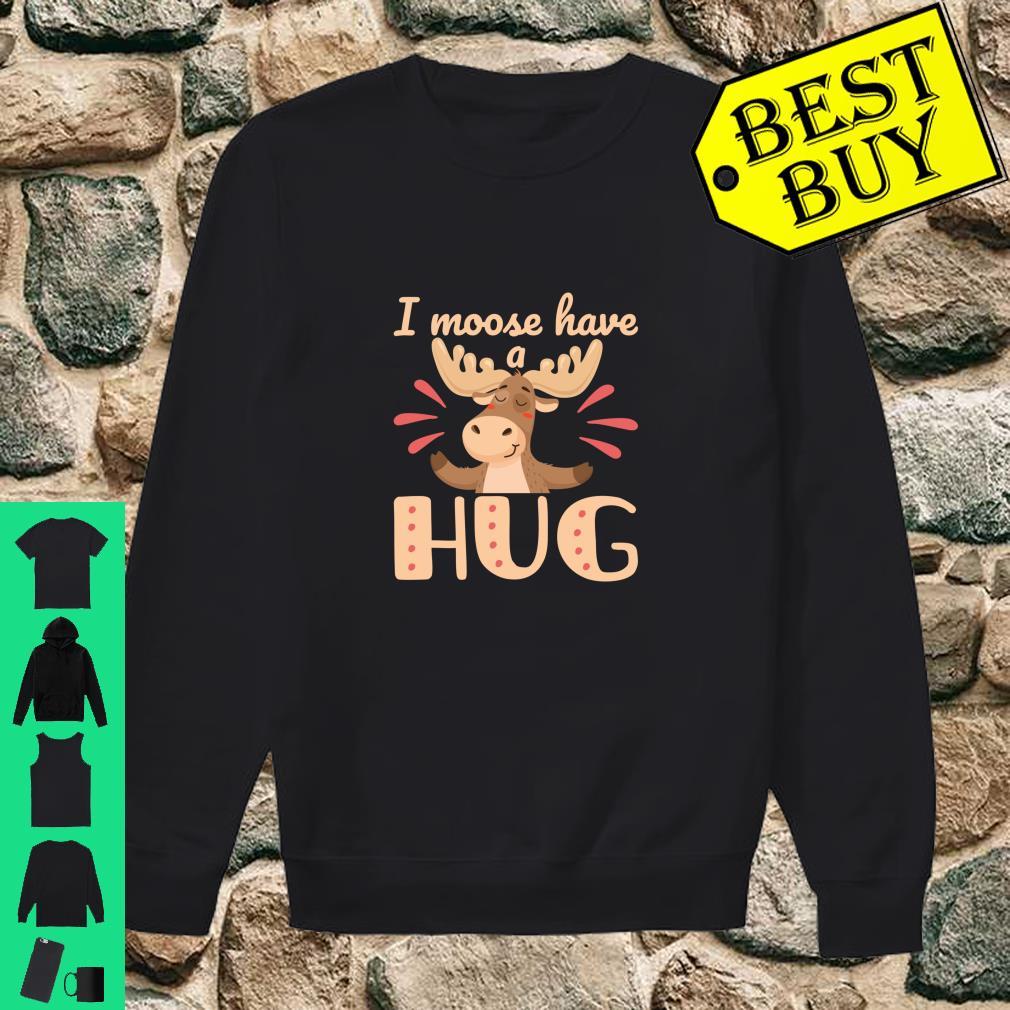 I Moose Have a Hug Cute Wildlife Animal Pun Shirt sweater