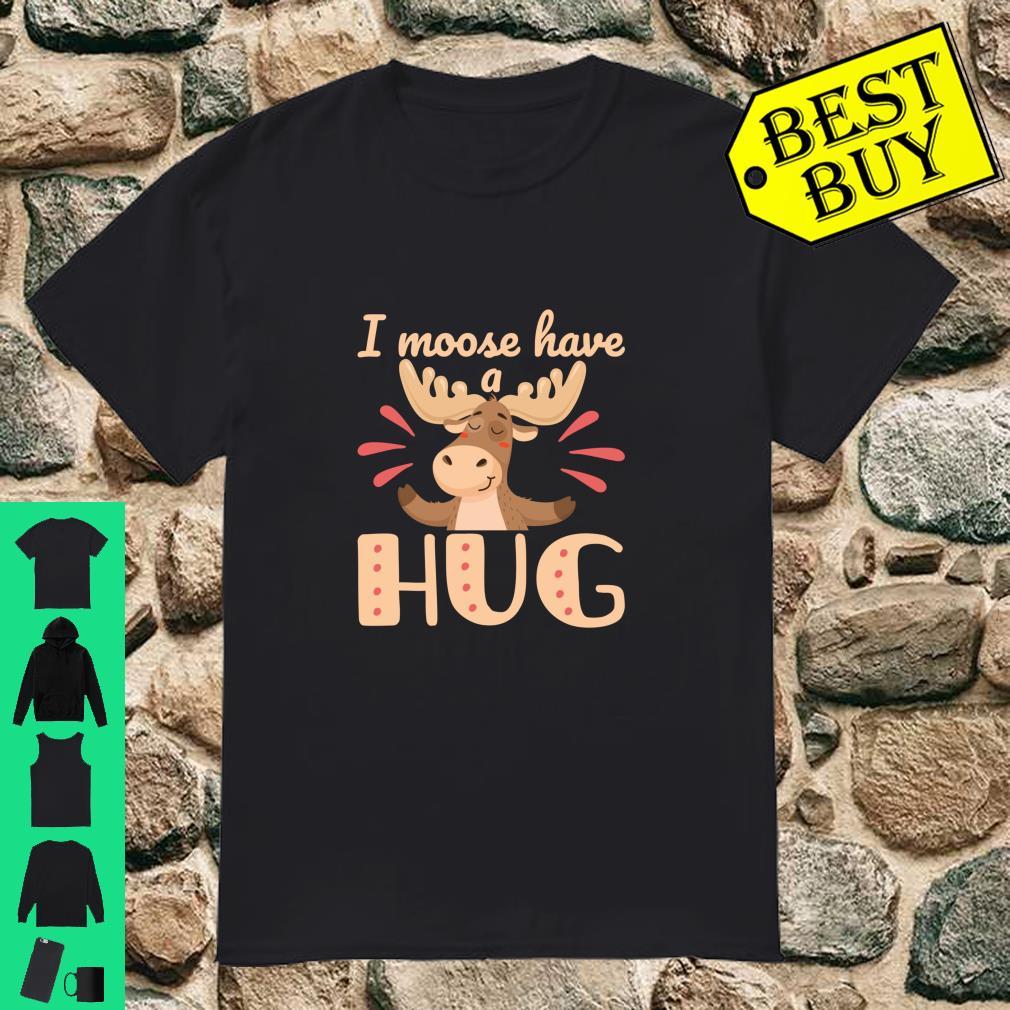 I Moose Have a Hug Cute Wildlife Animal Pun Shirt