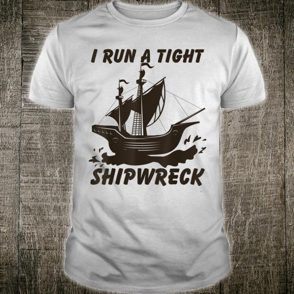 I Run A Tight Shipwreck Mom Dad Parent Quote Shirt