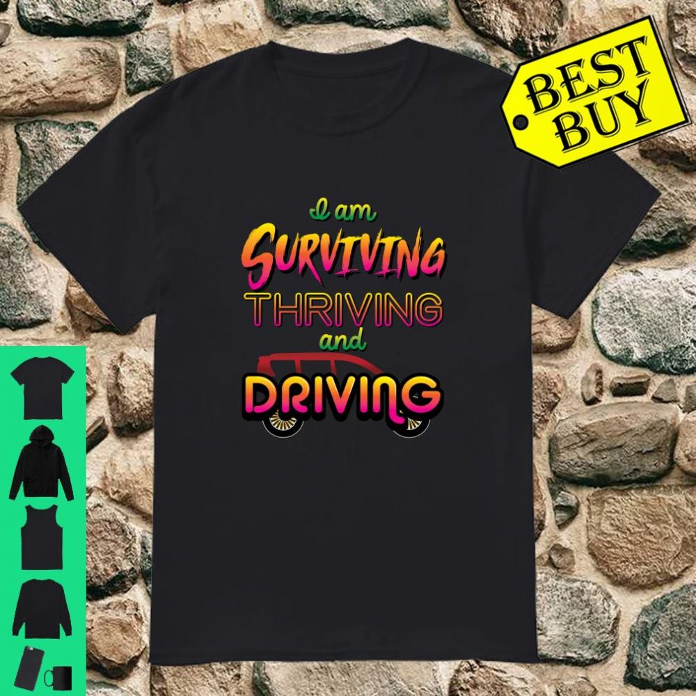I am Surviving, Thriving, & Driving Apparel Shirt