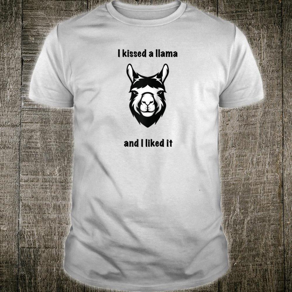 I kissed a Llama and I liked it Shirt