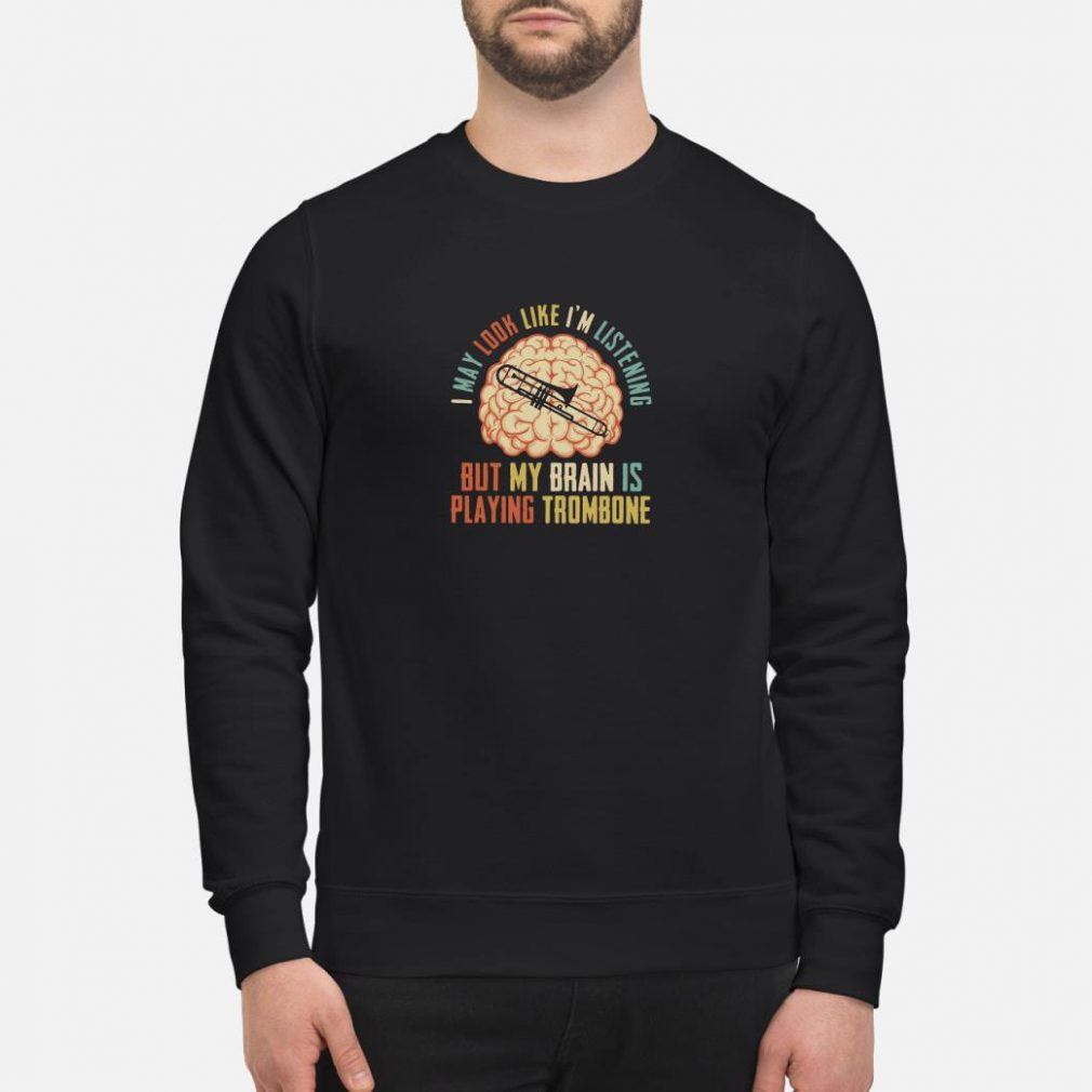 I may look like I'm listening but my brain is playing trombone shirt sweater