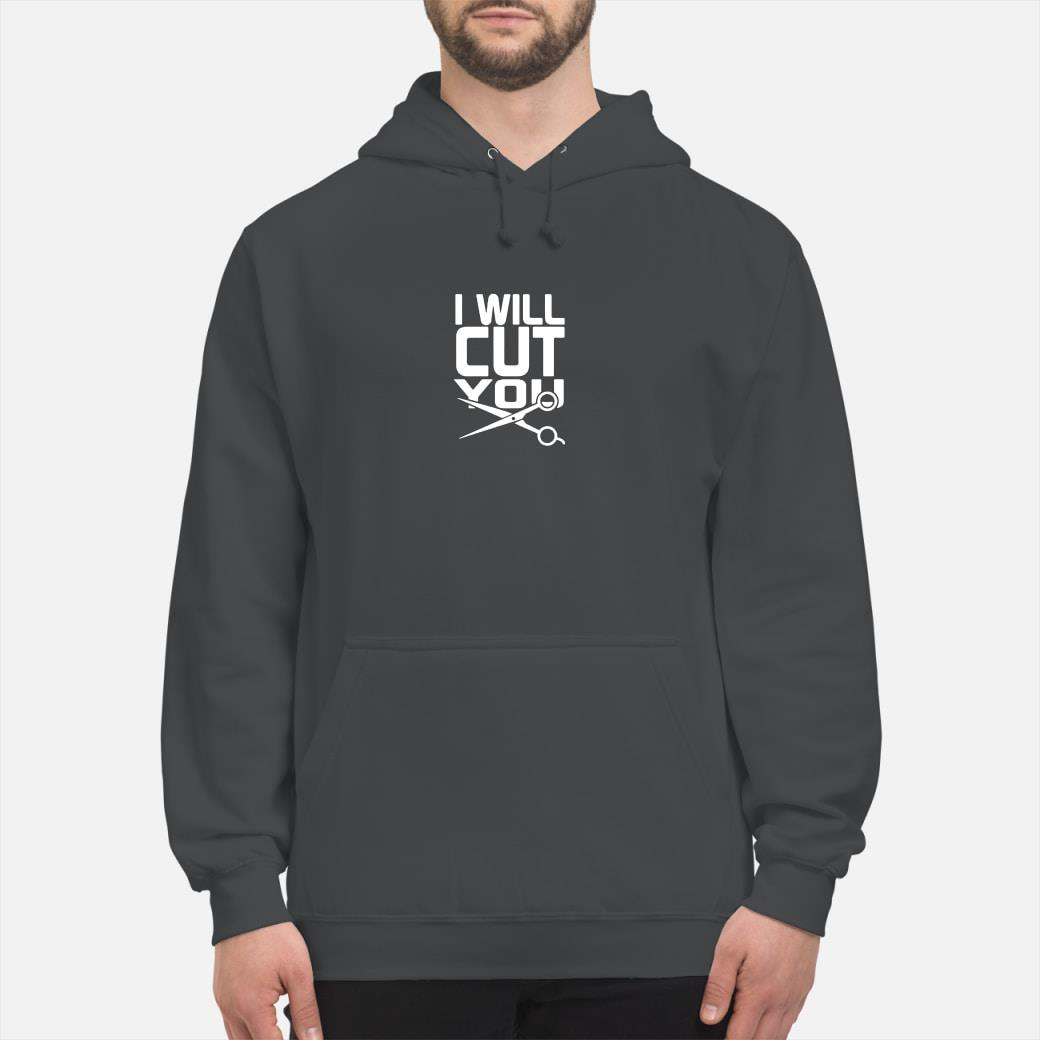 I will cut you shirt hoodie