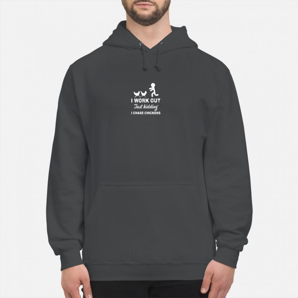 I work out just kidding i chase chickens shirt hoodie