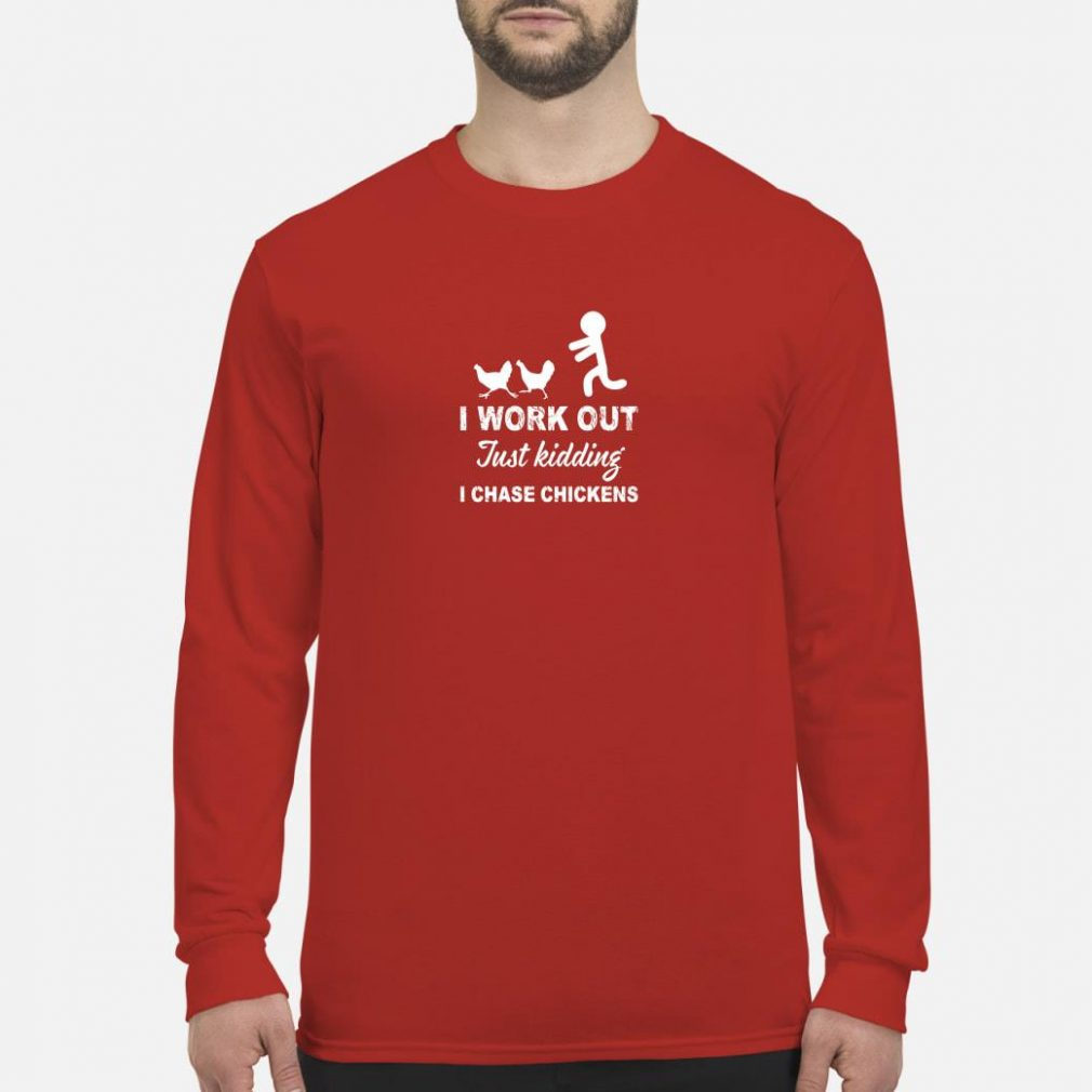 I work out just kidding i chase chickens shirt long sleeved