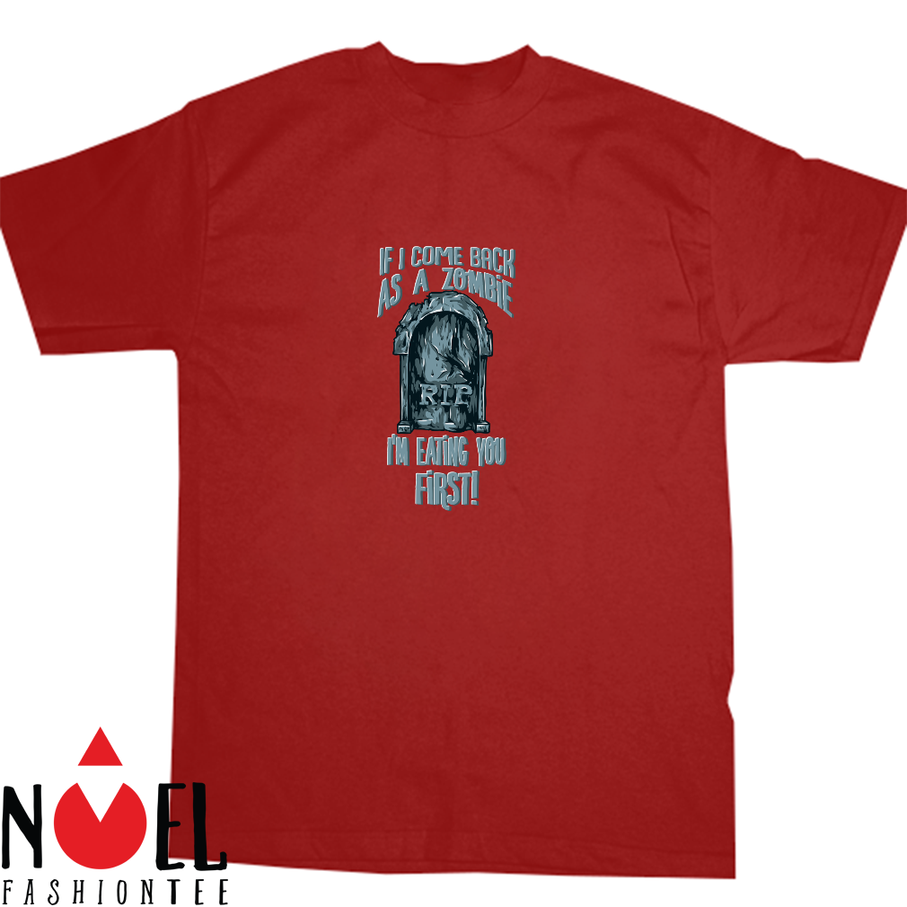 If I Come Back as a Zombie I'm Eating You First Shirt