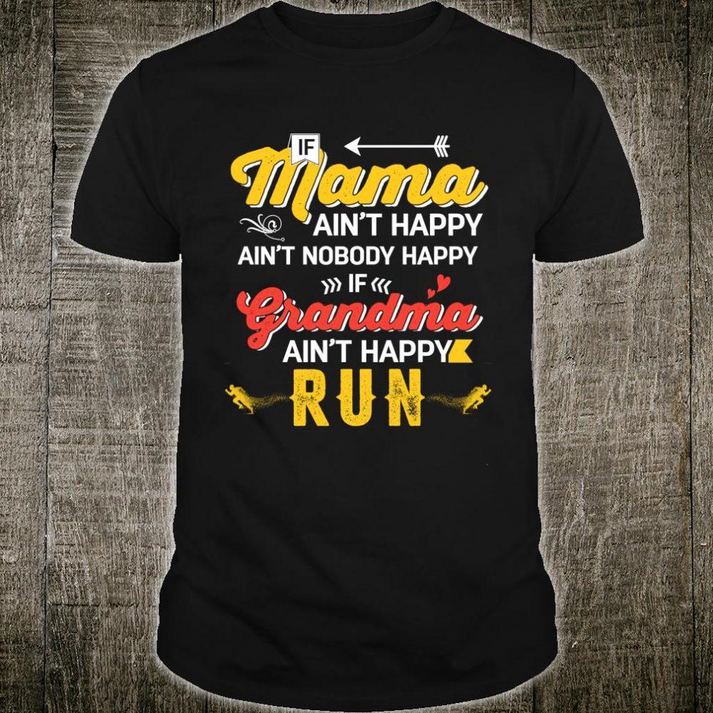 If Mama Ain't Happy Ain't Nobody Happy If Grandma Ain't Run Shirt