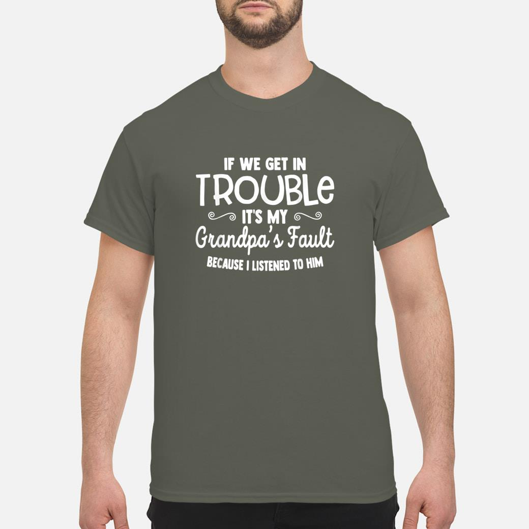 If we get in trouble it's my grandpa's fault shirt