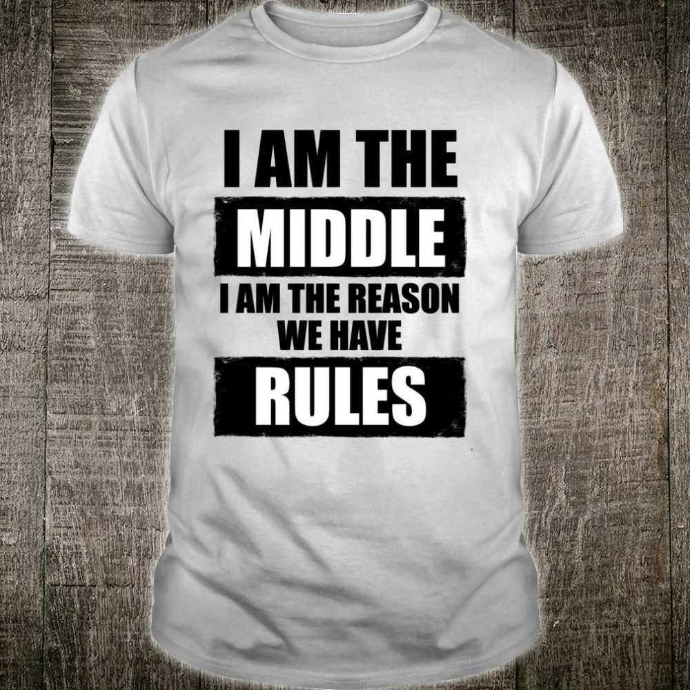 I'm In The Middle The Reason We Have Rules Matching Sibling Shirt