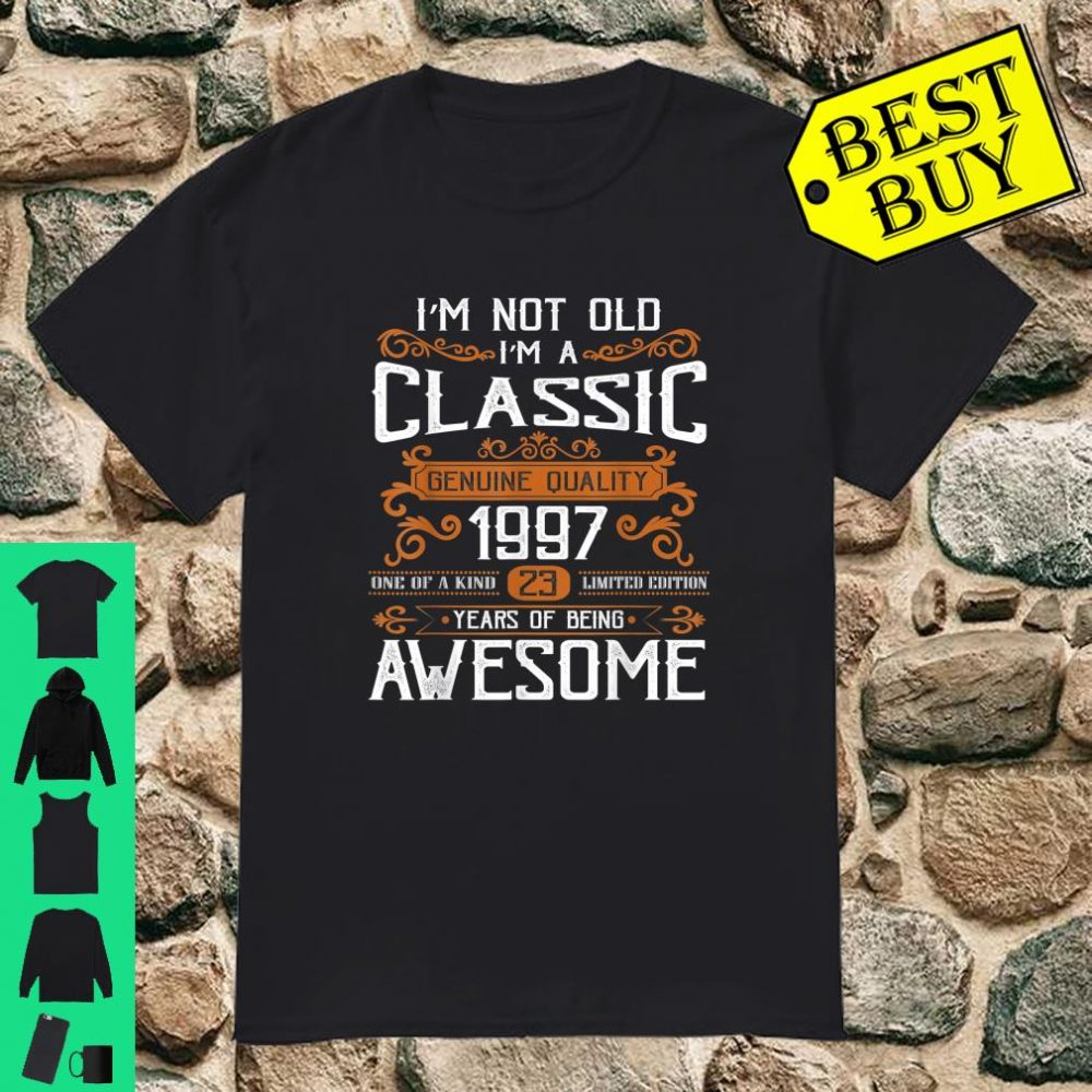 I'm Not Old I'm A Classic 1997 23rd Birthday Gift Shirt