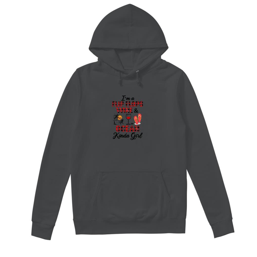I'm a flip flops wine & ocean kinda girl shirt hoodie