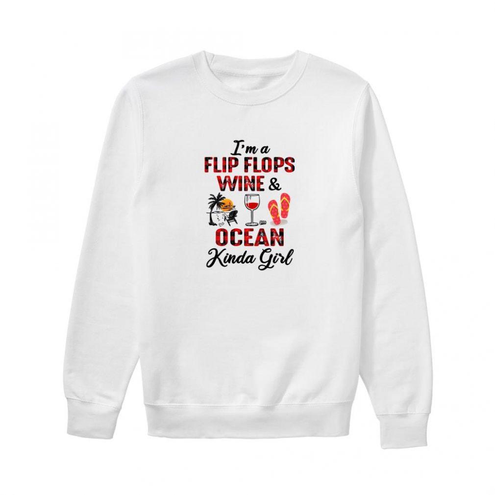 I'm a flip flops wine & ocean kinda girl shirt sweater