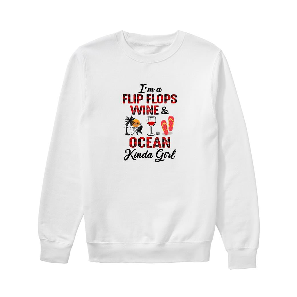 I'm a flip flops wine & ocean kinda girl shirt sweater