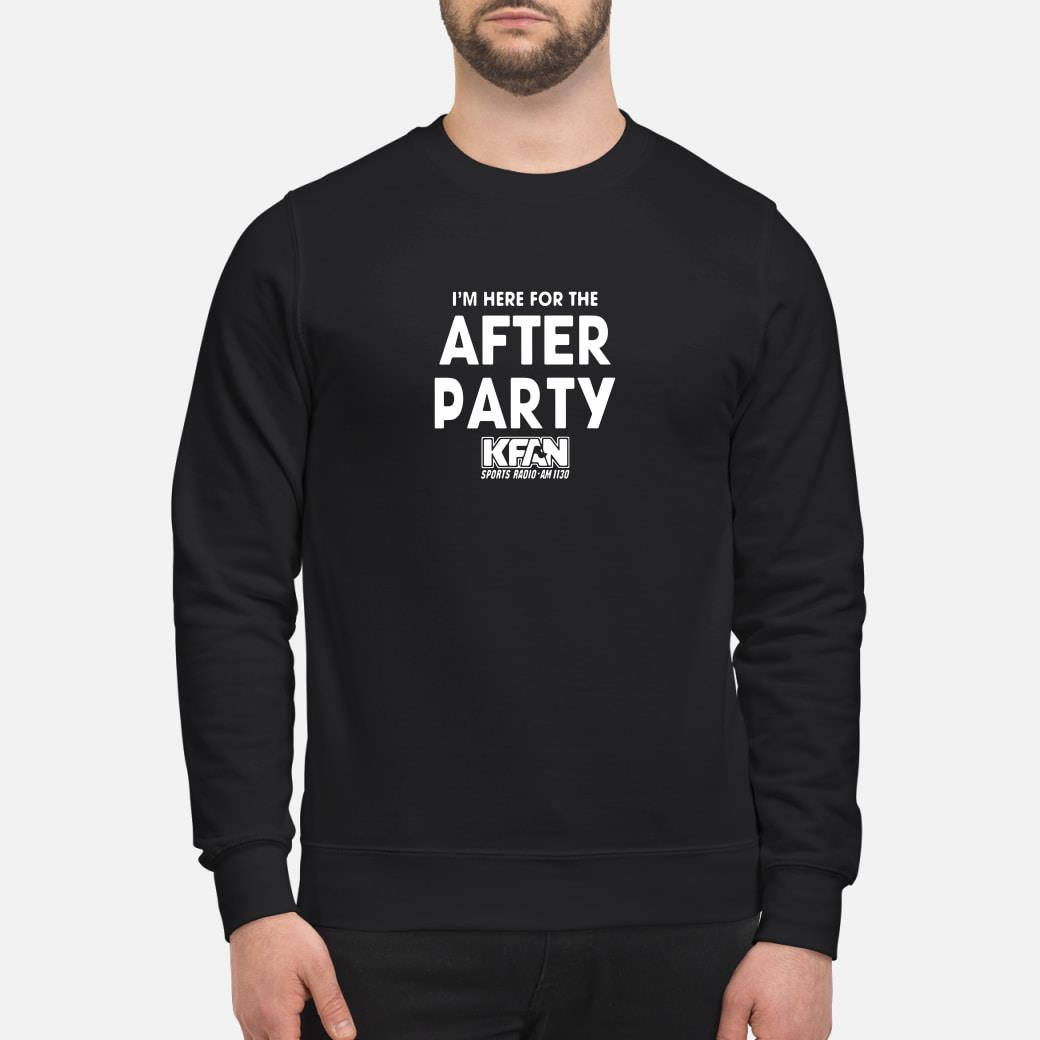 I'm here for the after party Kfan sports radio am 1130 shirt sweater