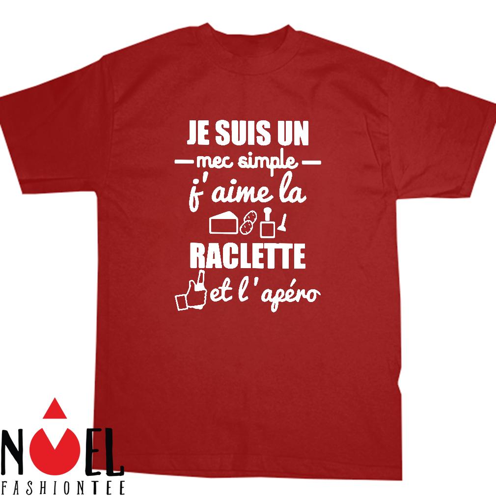 Je suis un mec simple j' aime la raclette et l' apero shirt