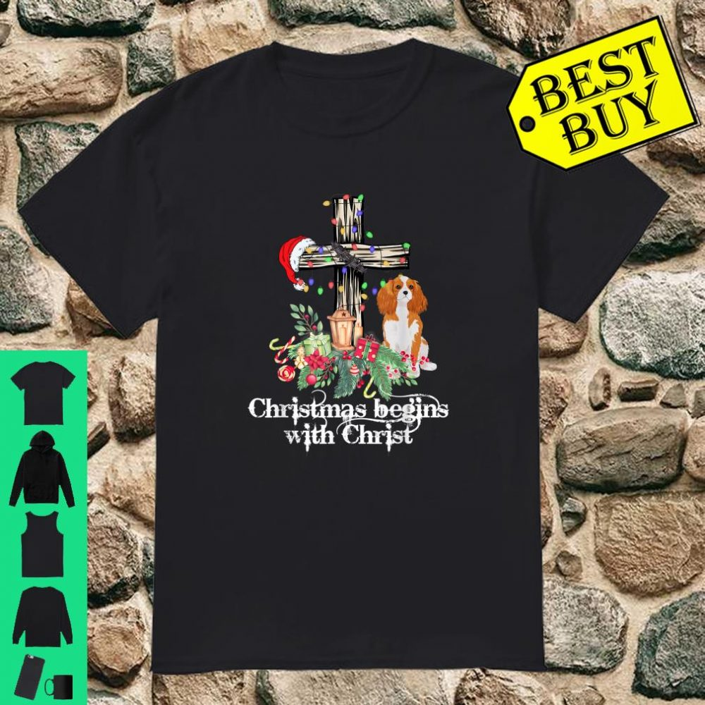 Jesus Cross Christmas Begins With Christ Cavalier Dog Shirt