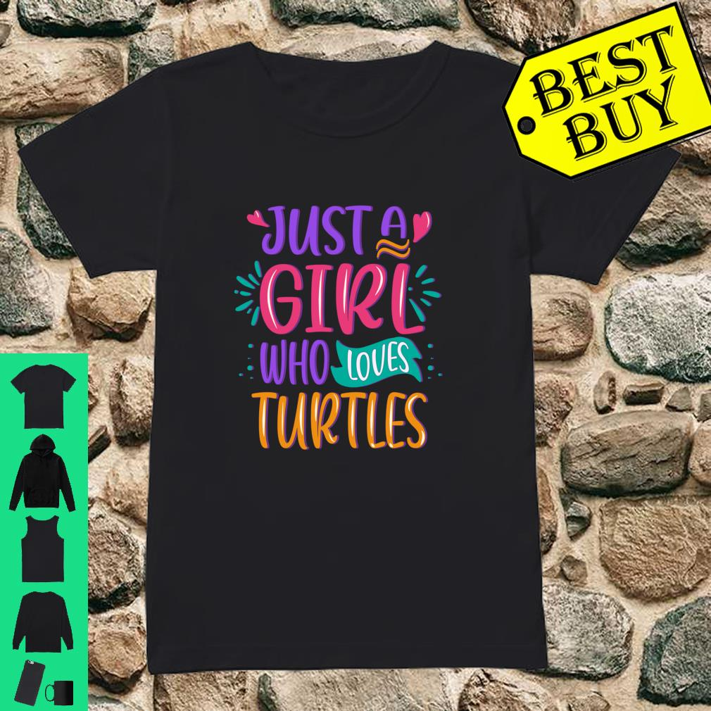 Just a Girl Who Loves Turtles Quote Cute Turtle Girls Gift shirt ladies tee