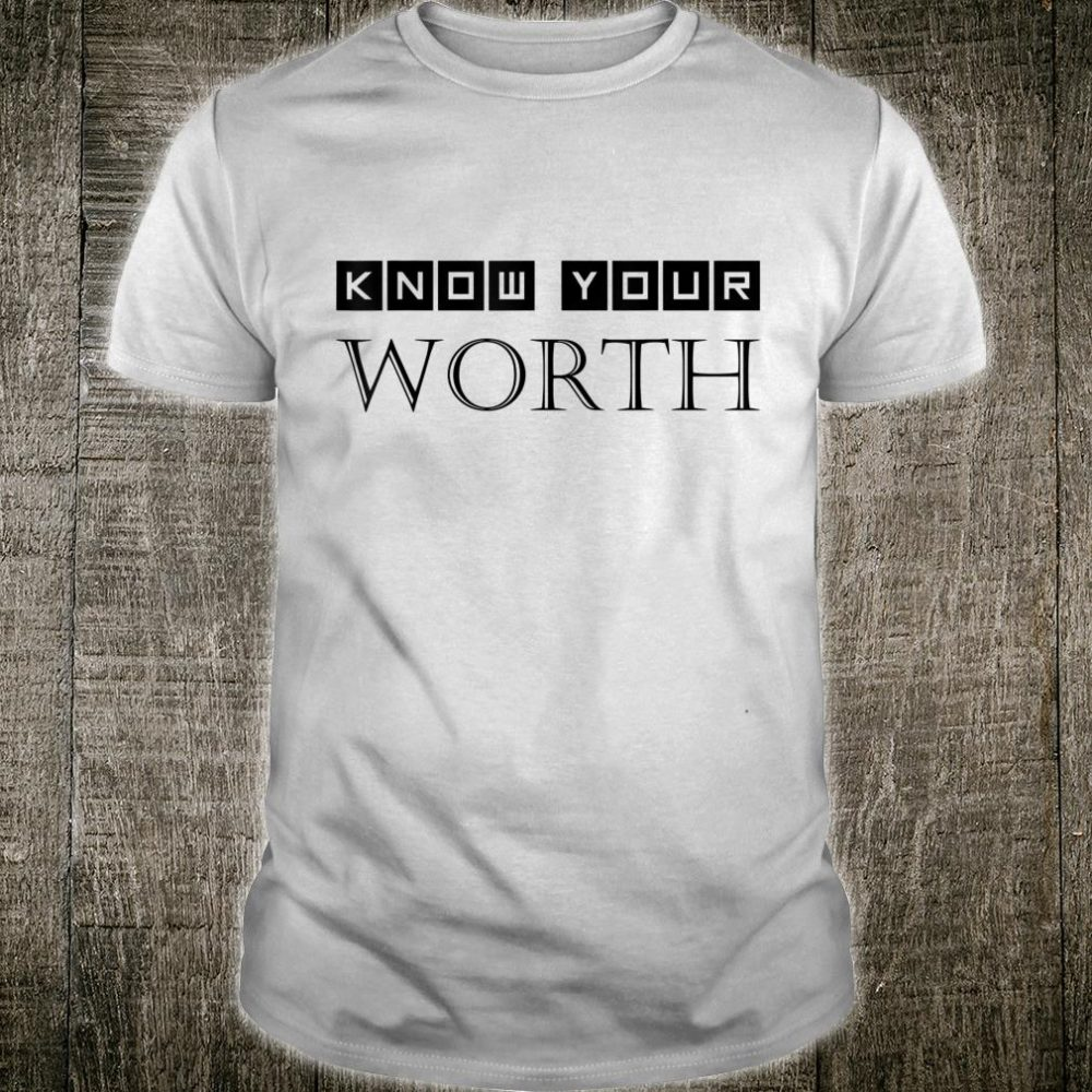 Know Your Worth because You Are Priceless Shirt