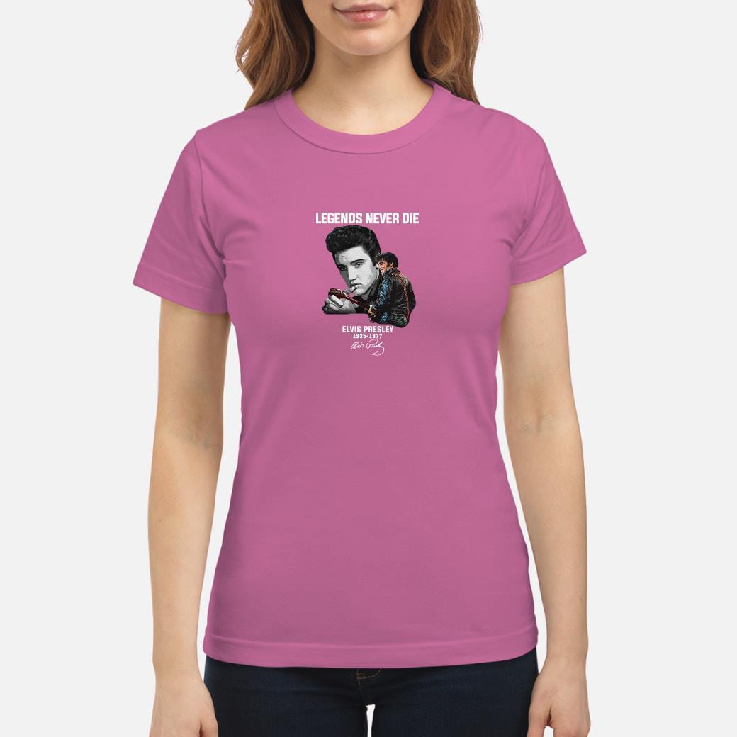 Legends never die Elvis Presley 1935 1977 shirt ladies tee