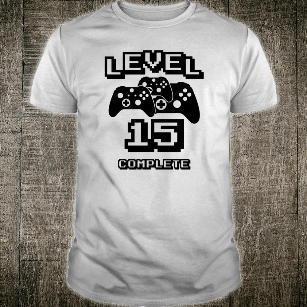 Level 15 Complete Video Games Geek Gamer 15th Birthday Shirt