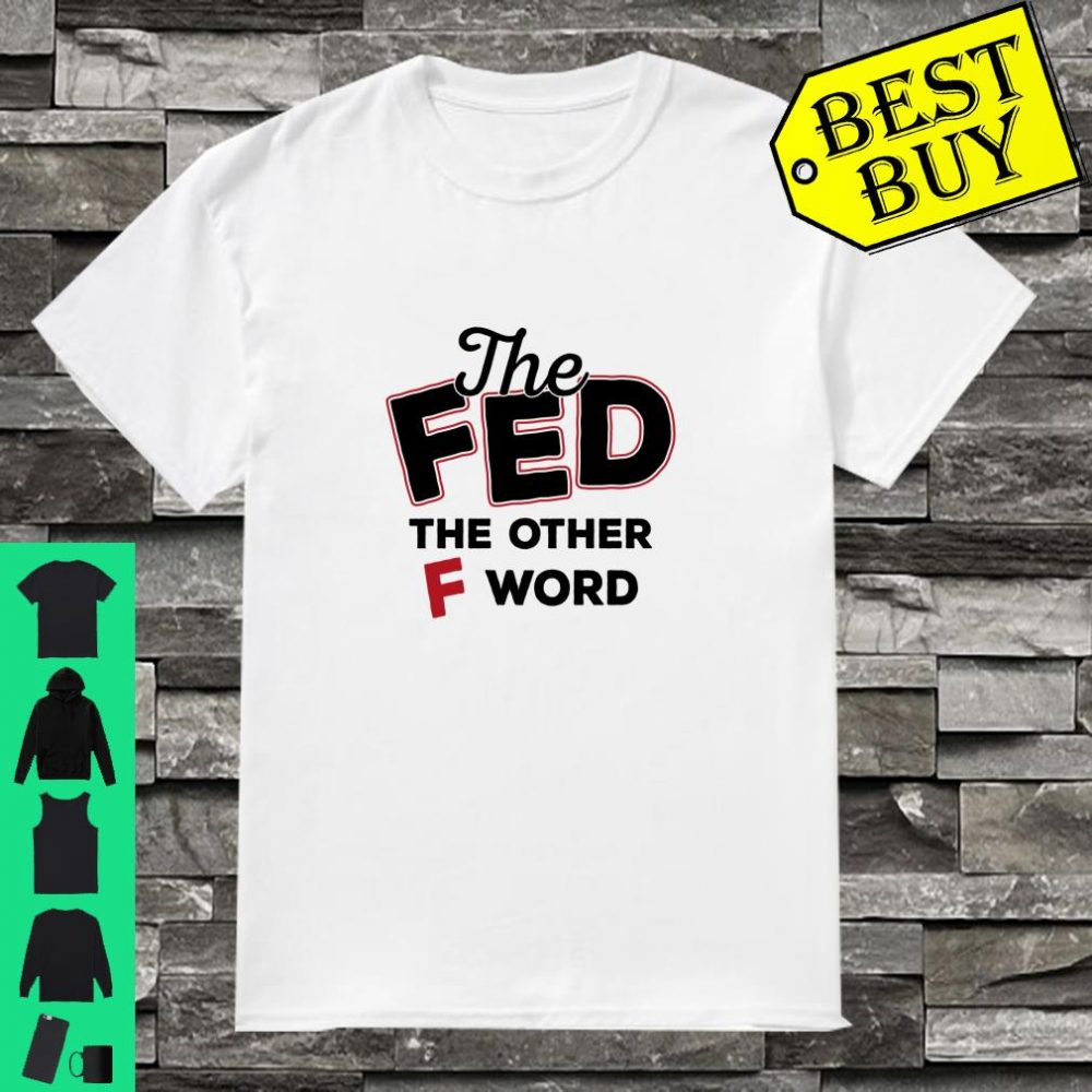 Libertarian Federal Reserve The Other F Word shirt