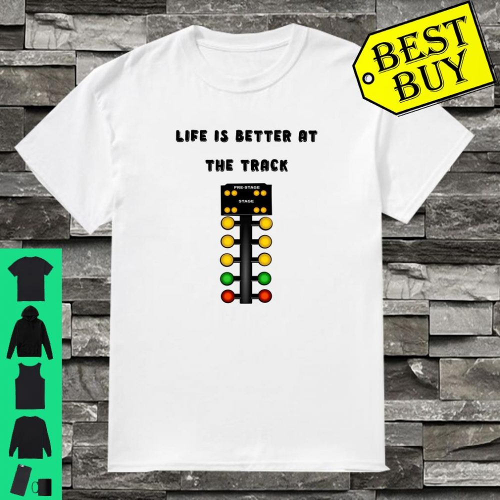 Life Is Better At The Race Track Muscle Car Drag Racing Shirt
